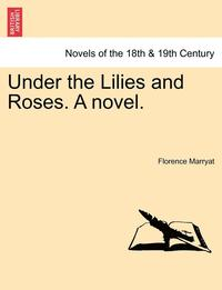 bokomslag Under the Lilies and Roses. a Novel.