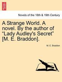 bokomslag A Strange World. a Novel. by the Author of Lady Audley's Secret [M. E. Braddon].