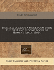 bokomslag Homer a la Mode a Mock Poem Upon the First and Second Books of Homer's Iliads. (1664)