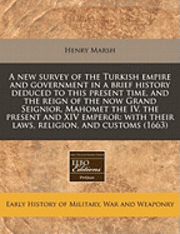bokomslag A New Survey of the Turkish Empire and Government in a Brief History Deduced to This Present Time, and the Reign of the Now Grand Seignior, Mahomet the IV, the Present and XIV Emperor