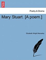 bokomslag Mary Stuart. [A Poem.] Second Edition