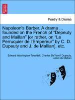 bokomslag Napoleon's Barber. a Drama ... Founded on the French of Depeuty and Maillan [or Rather, on Le Perruquier de l'Empereur by C. D. Dupeuty and J. de Mallian], Etc.