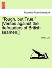bokomslag Tough, But True. [verses Against the Defrauders of British Seamen.]
