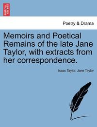 bokomslag Memoirs and Poetical Remains of the Late Jane Taylor, with Extracts from Her Correspondence.