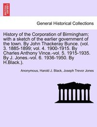 bokomslag History of the Corporation of Birmingham; With a Sketch of the Earlier Government of the Town. by John Thackeray Bunce. (Vol. 3. 1885-1899; Vol. 4. 1900-1915. by Charles Anthony Vince.-Vol. 5.