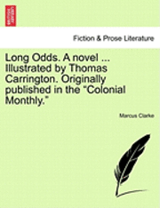 bokomslag Long Odds. a Novel ... Illustrated by Thomas Carrington. Originally Published in the Colonial Monthly.