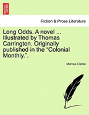 bokomslag Long Odds. a Novel ... Illustrated by Thomas Carrington. Originally Published in the 'Colonial Monthly..'