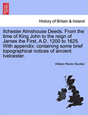 bokomslag Ilchester Almshouse Deeds. from the Time of King John to the Reign of James the First, A.D. 1200 to 1625. with Appendix