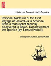 bokomslag Personal Narrative of the First Voyage of Columbus to America. from a Manuscript Recently Discovered in Spain. Translated from the Spanish [By Samuel Kettell].