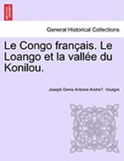 Le Congo Francais. Le Loango Et La Vallee Du Konilou. 1