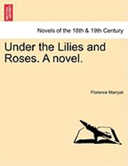 bokomslag Under the Lilies and Roses. a Novel. Vol. I.