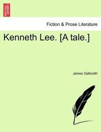 bokomslag Kenneth Lee. [A Tale.]