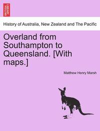 bokomslag Overland from Southampton to Queensland. [With Maps.]