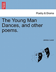 bokomslag The Young Man Dances, and Other Poems.