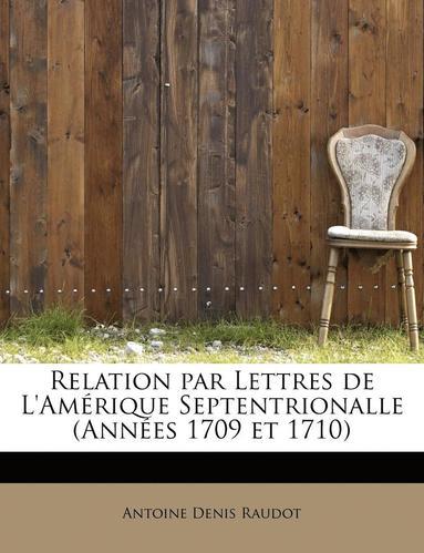 bokomslag Relation Par Lettres de L'Amerique Septentrionalle (Annees 1709 Et 1710)