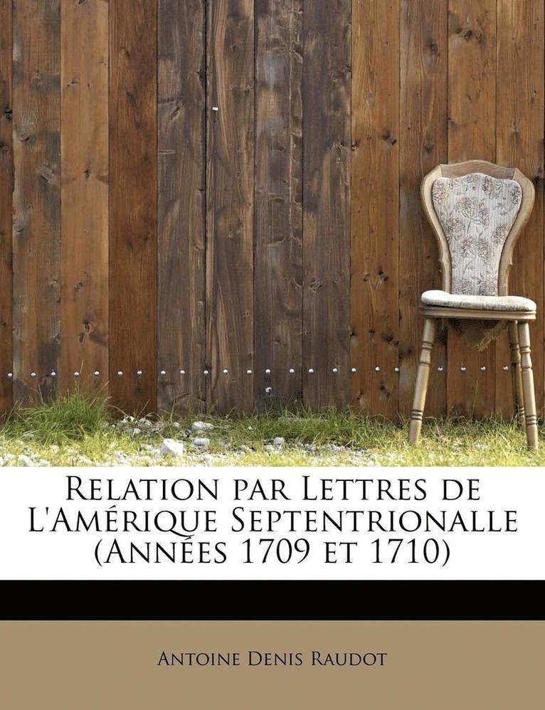 Relation Par Lettres de L'Amerique Septentrionalle (Annees 1709 Et 1710) 1