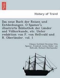 bokomslag Das Neue Buch Der Reisen Und Entdeckungen. O Spamer's Illustrirte Bibliothek Der La Nder and Vo Lkerkunde, Etc. Unter Redaktion Von F. Von Hellwald Und R. Oberla Nder. Vol. 1