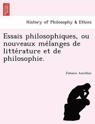 bokomslag Essais Philosophiques, Ou Nouveaux Me Langes de Litte Rature Et de Philosophie.