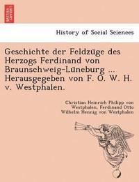 bokomslag Geschichte Der Feldzu GE Des Herzogs Ferdinand Von Braunschweig-Lu Neburg ... Herausgegeben Von F. O. W. H. V. Westphalen.
