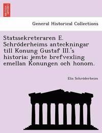 bokomslag Statssekreteraren E. Schro Derheims Anteckningar Till Konung Gustaf III.'s Historia; Jemte Brefvexling Emellan Konungen Och Honom.