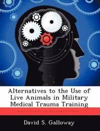 bokomslag Alternatives to the Use of Live Animals in Military Medical Trauma Training