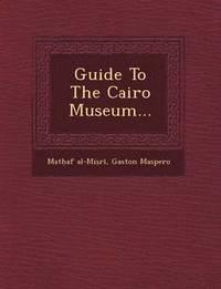 bokomslag Guide to the Cairo Museum...