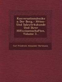 bokomslag Konversationslexikon Der Berg, - H Tten- Und Salzwerkskunde Und Ihrer H Lfswissenschaften, Volume 3...