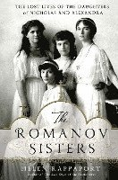 bokomslag The Romanov Sisters: The Lost Lives of the Daughters of Nicholas and Alexandra