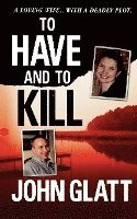 bokomslag To Have and to Kill: Nurse Melanie McGuire, an Illicit Affair, and the Gruesome Murder of Her Husband