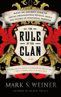 bokomslag The Rule of the Clan: What an Ancient Form of Social Organization Reveals about the Future of Individual Freedom