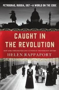 bokomslag Caught in the Revolution: Petrograd, Russia, 1917 - A World on the Edge