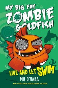 bokomslag Live and Let Swim: My Big Fat Zombie Goldfish