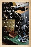 bokomslag The Trip to Echo Spring: On Writers and Drinking