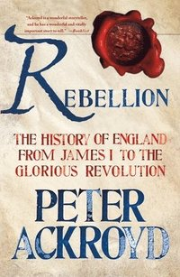 bokomslag Rebellion: The History of England from James I to the Glorious Revolution