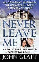 bokomslag Never Leave Me: A True Story of Marriage, Deception, and Brutal Murder