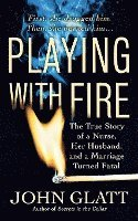 bokomslag Playing with Fire: The True Story of a Nurse, Her Husband, and a Marriage Turned Fatal