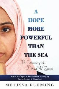 bokomslag A Hope More Powerful Than the Sea: One Refugee's Incredible Story of Love, Loss, and Survival