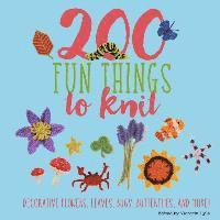 bokomslag 200 Fun Things to Knit: Decorative Flowers, Leaves, Bugs, Butterflies, and More!