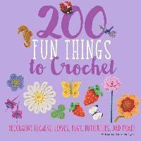bokomslag 200 Fun Things to Crochet: Decorative Flowers, Leaves, Bugs, Butterflies, and More!