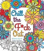 bokomslag Chill the F*ck Out: A Swear Word Coloring Book