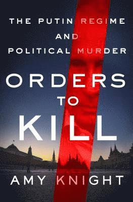 bokomslag Orders to Kill: The Putin Regime and Political Murder