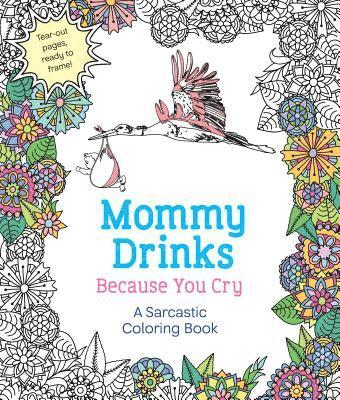 bokomslag Mommy Drinks Because You Cry: A Sarcastic Coloring Book