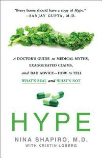 bokomslag Hype: A Doctor's Guide to Medical Myths, Exaggerated Claims, and Bad Advice - How to Tell What's Real and What's Not