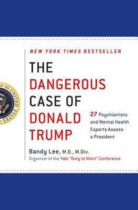 bokomslag The Dangerous Case of Donald Trump: 27 Psychiatrists and Mental Health Experts Assess a President