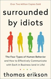 bokomslag Surrounded by Idiots: The Four Types of Human Behavior and How to Effectively Communicate with Each in Business (and in Life)