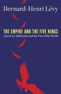 bokomslag TheEmpire and the Five Kings: America's Abdication and the Fate of the World