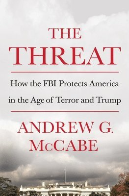 bokomslag The Threat: How the FBI Protects America in the Age of Terror and Trump