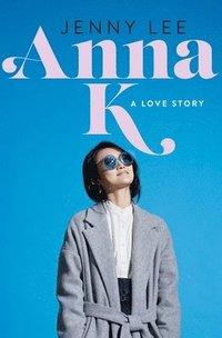 bokomslag Anna K: A Love Story