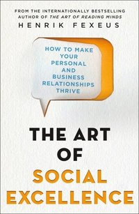 bokomslag The Art of Social Excellence: How to Make Your Personal and Business Relationships Thrive