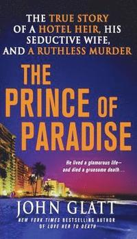 bokomslag The Prince of Paradise: The True Story of a Hotel Heir, His Seductive Wife, and a Ruthless Murder